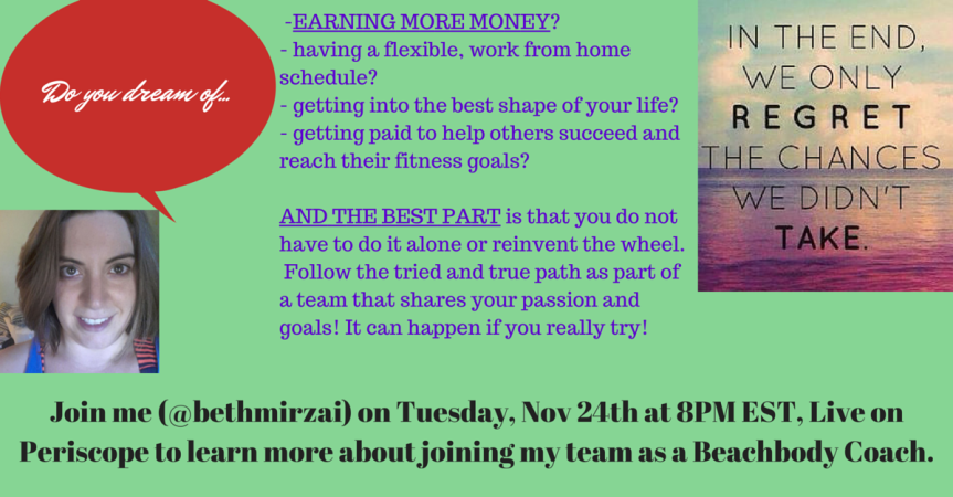 Join me on Tuesday, Nov 22nd at 8PM EST, Live on Periscope to chat about joining my team as a Beachbody Coach (2)